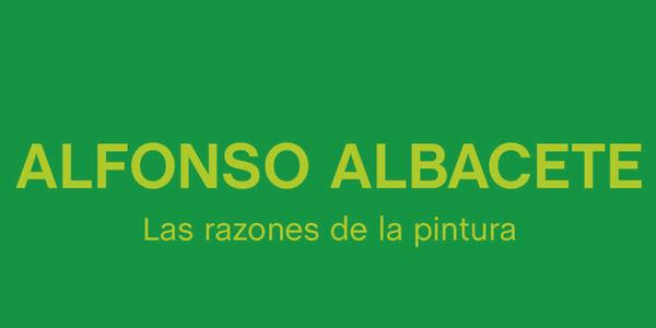 """Exposición """"Las razones de la pintura"""", Alfonso Albacete"""