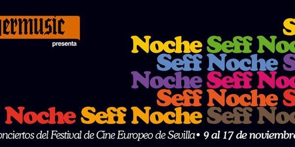 SEFF Noche - Conciertos del Festival de Cine Europeo de Sevilla