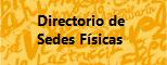 Directorio de Sedes Fisicas